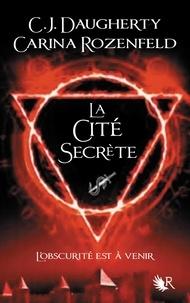 C-J Daugherty et Carina Rozenfeld - Le feu secret Tome : La cité secrète.