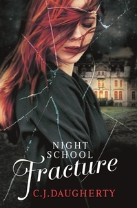 C. J. DAUGHERTY - Night School: Fracture - Number 3 in series.