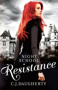 C. J. DAUGHERTY - Night School: Resistance - Number 4 in series.