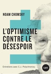 C.J. Polychroniou et Noam Chomsky - L'optimisme contre le désespoir - Entretiens avec C.J. Polychroniou.