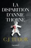 C.J. Tudor - La disparition d'Annie Thorne.