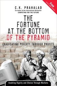 C-K Prahalad - The Fortune at the Bottom of the Pyramid : Eradicating Poverty Through Profits.