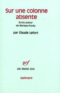 C Lefort - Sur une colonne absente - Ecrits autour de Merleau-Ponty.