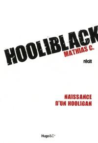 C Mathias - Hooliblack - Naissance d'un hooligan.