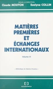C Mouton - Matières premières et échanges internationaux Tome 6 - Actes des séminaires tenus en 1991-1992 au Conservatoire national des Arts et Métiers....