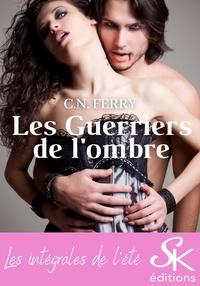 C.N. Ferry - Les guerriers de l'ombre - L'intégrale.