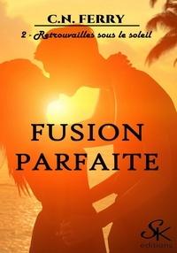 C.N. Ferry - Retrouvailles sous le soleil - Fusion parfaite, T2.