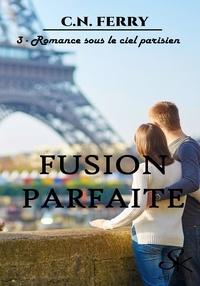 C.N. Ferry - Romance sous le ciel parisien - Fusion parfaite, T3.