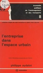 C.N.R.S. et Philippe Aydalot - L'entreprise dans l'espace urbain - Ancien thématique programmée du C.N.R.S..