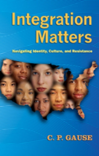 C.p. Gause - Integration Matters - Navigating Identity, Culture, and Resistance.