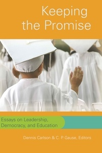 C.p. Gause et Dennis Carlson - Keeping the Promise - Essays on Leadership, Democracy, and Education.