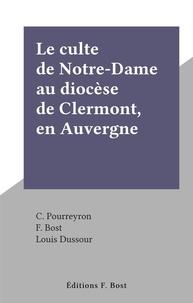 C. Pourreyron et F. Bost - Le culte de Notre-Dame au diocèse de Clermont, en Auvergne.