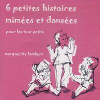 Marguerite Lambert - 6 Petites histoires mimées et dansées - Pour les tout petits.