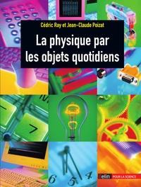 C Ray et Jean-Claude Poizat - La physique par les objets quotidiens.