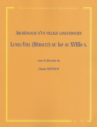 C Raynaud - Archéologie d'un village languedocien Lunel-Viel (Hérault) du 1er au XVIIIe siècle.