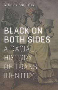 Téléchargez-le e-books Black on Both Sides  - A Racial History of Trans Identity 9781517901738 (Litterature Francaise) par C Riley Snorton MOBI FB2 RTF