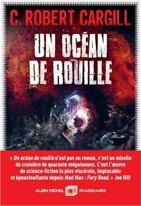 C. Robert Cargill - Un océan de rouille.