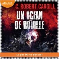 C. Robert Cargill et Marie Bouvier - Un océan de rouille.