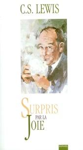 C.S. Lewis - Surpris par la joie - Le profil de mes jeunes années.