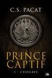 C-S Pacat - Prince captif Tome 1 : L'esclave.