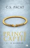 C-S Pacat - Prince captif Tome 2 : Le guerrier.