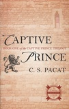 C-S Pacat - The Captive Prince Trilogy - Book One, The Captive Prince.