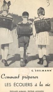 C. Seelmann et Joseph Spieler - Comment préparer les écoliers à la vie.