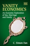 C. Simon Fan - Vanity Economics - An Economic Exploration of Sex, Marriage and Family.