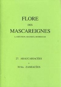 C Soopramanien et  Collectif - Flore des Mascareignes - 27-30 bis, Araucariacées à Zamiacées.