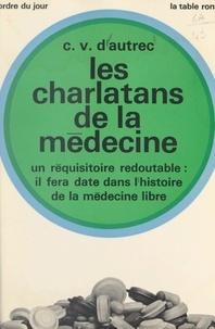 C. V. d'Autrec - Les charlatans de la médecine.