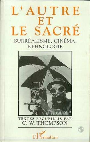 C-W Thompson - L'autre et le sacré - Surréalisme, cinéma, ethnologie.