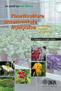 C Widehem et Alain Cadic - L'horticulture ornementale française - Structures, acteurs et marchés.