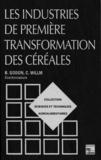 C Willm et  Collectif - LES INDUSTRIES DE PREMIERE TRANSFORMATION DES CEREALES.