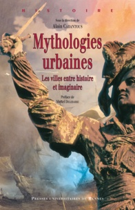 Alain Cabantous et  CABANTOUS - Mythologies urbaines - Les villes entre histoire et imaginaire.