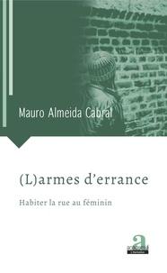 Cabral mauro Almeida - (L)armes d'errance - Habiter la rue au féminin.