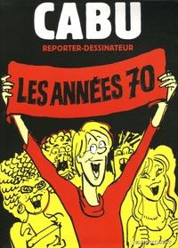 Cabu et Alain David - Cabu reporter-dessinateur - Les années 70.