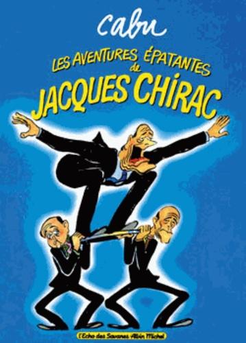 Cabu - Les aventures épatantes de Jacques Chirac.