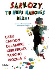 Cabu et Jean-Michel Delambre - Sarkozy, tu nous manques déjà ! - Dessins en hommage appuyé à notre Génial Président.