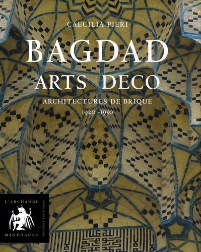 Caecilia Pieri - Bagdad Arts Déco - Architectures de brique 1920-1950.