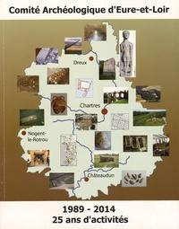 CAEL - Le Comité Archéologique d'Eure-et-Loir - 25 ans d'activités (1989-2014).