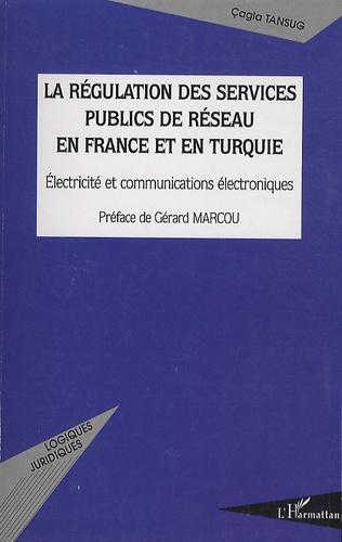 Cagla Tansug - La régulation des services publics de réseau en France et en Turquie - Electricité et communications électroniques.