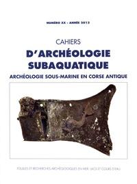 Jean-Luc Massy - Cahiers d'archéologie subaquatique N° 20/2013 : Archéologie sous-marine en Corse antique.