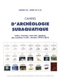 Jean Toulet - Cahiers d'archéologie subaquatique N° 21/2013 (2) : Index, résumés, mots-clés, époques des numéros I à XX Années 1972 à 2013.