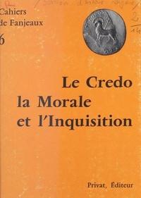 Cahiers de Fanjeaux et  Collectif - Le Credo, la morale et l'Inquisition.