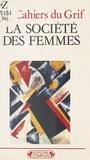 Cahiers du GRIF - La société des femmes.
