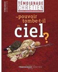 Cahiers du Témoignage - Témoignage Chrétien - Le pouvoir tombe-t-il du ciel ?.