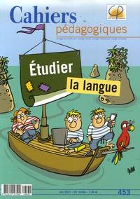 Marie-Madeleine Bertucci et Jacques David - Cahiers pédagogiques N° 453, Mai 2007 : Etudier la langue.