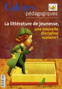 Jacques Crinon et Alain Zamaron - Cahiers pédagogiques N° 462, Avril 2008 : La littérature de jeunesse, une nouvelle discipline scolaire ?.