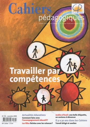 Anne Hiribarren et Vincent Guédé - Cahiers pédagogiques N° 476, Novembre 200 : Travailler par compétences.
