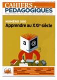 Patrice Bride et Nicole Priou - Cahiers pédagogiques N° 500, Novembre 201 : Apprendre au XXIe siècle.